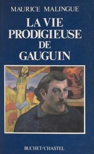 Maurice Malingue - La vie prodigieuse de Gauguin.