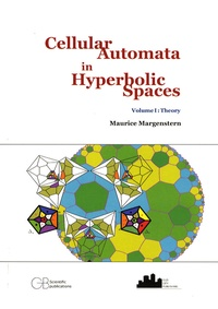 Maurice Margenstern - Cellular Automata in Hyperbolic Spaces - Tome 1, Theory, édition en langue anglaise.