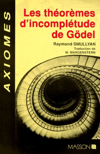 Maurice Margenstern et Raymond-M Smullyan - Les théorèmes d'incomplétude de Gödel.