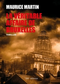 Maurice Martin - La véritable affaire de Bruxelles - Thriller.