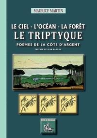 Maurice Martin - Le ciel, l'océan, la forêt : le triptyque - Poèmes de la Côte d'Argent.