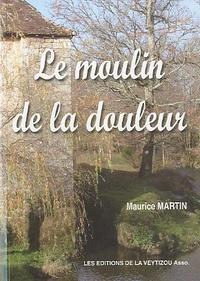 Maurice Martin - Le moulin de la douleur.