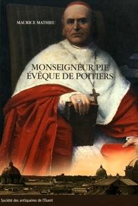 Maurice Mathieu - Monseigneur Pie, évêque de Poitiers (1849-1880) - Un prélat dans la tourmente de l'Eglise.