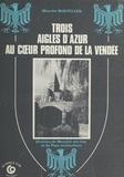 Maurice Maupilier - Trois aigles d'azur au cour profond de la Vendée.