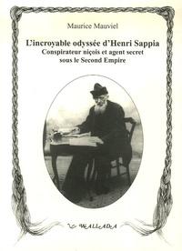 Maurice Mauviel - L'incroyable odyssée d'Henri Sappia - Erudit niçois, conspirateur et agent secret sous le Second Empire, 1833-1906.