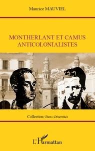 Maurice Mauviel - Montherlant et Camus anticolonialistes.