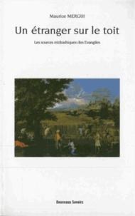 Maurice Mergui - Un étranger sur le toit - Les sources midrashiques des Evangiles.