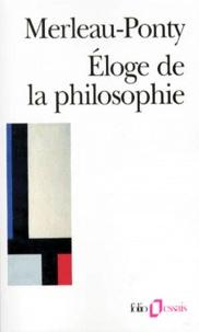 Maurice Merleau-Ponty - Éloge de la philosophie - Et autres essais.
