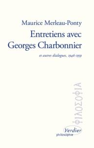 Maurice Merleau-Ponty - Entretiens avec Georges Charbonnier - Et autres dialogues. 1946-1959.