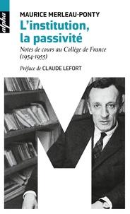 Maurice Merleau-Ponty - L'institution, la passivité - Notes de cours au Collège de France (1954-1955).