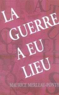 Maurice Merleau-Ponty - La guerre a eu lieu.