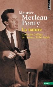 Maurice Merleau-Ponty - La nature - Cours du Collège de France (1956-1960).