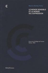 Maurice Merleau-Ponty - Le monde sensible et le monde de l'expression - Cours au Collège de France, Notes 1953.