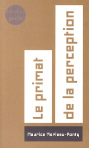 Maurice Merleau-Ponty - Le primat de la perception et ses conséquences philosophiques.