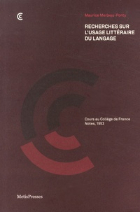 Maurice Merleau-Ponty - Recherches sur l'usage littéraire du langage - Cours au Collège de France, notes, 1953.