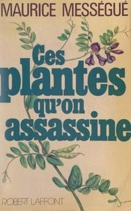 Maurice Mességué - Ces plantes qu'on assassine.