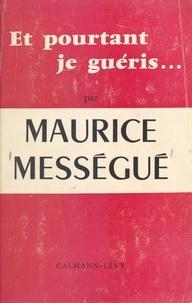 Maurice Mességué - Et pourtant je guéris... - Mémoires d'un guérisseur.