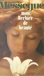 Maurice Mességué - Mon herbier de beauté.