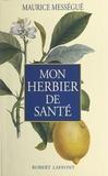 Maurice Mességué et J.-L. Charmet - Mon herbier de santé.