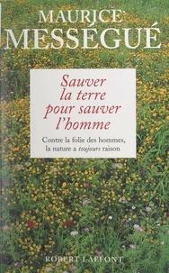 Maurice Mességué et Charles Ronsac - Sauver la terre pour sauver l'homme - Contre la folie des hommes, la nature a toujours raison.