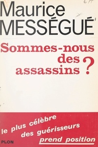 Maurice Mességué - Sommes-nous des assassins ?.