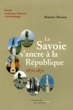 Maurice Messiez - La Savoie s'ancre à la République - 1870-1871.