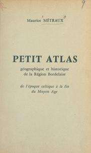 Maurice Métraux - Petit atlas géographique et historique de la région Bordelaise - De l'époque celtique à la fin du Moyen Âge.