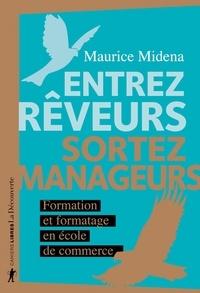 Maurice Midena - Entrez rêveurs, sortez manageurs - Formation et formatage en école de commerce.