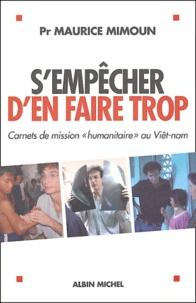 """Maurice Mimoun - S'empêcher d'en faire trop - Carnets de mission """"humanitaire"""" au Viêt-nam."""