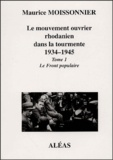 Maurice Moissonnier - Le mouvement ouvrier rhodanien dans la tourmente 1934-1945 - Tome 1, Le front populaire.
