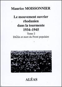 Maurice Moissonnier - Le mouvement ouvrier rhodanien dans la tourmente 1934-1945 - Tome 2 Déclin et mort du front populaire.