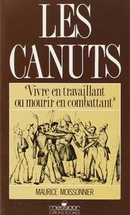 Maurice Moissonnier - Les Canuts - Vivre en travaillant ou mourir en combattant.