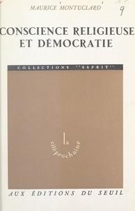 Maurice Montuclard - Conscience religieuse et démocratie - La 2e démocratie chrétienne en France, 1891-1902.