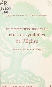 Maurice Morisset et Jacques Nicolle - Pour comprendre aujourd'hui rites et symboles de l'Église.