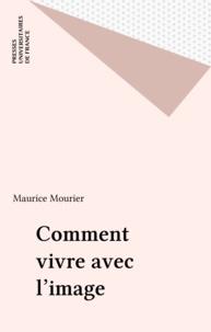 Maurice Mourier - Comment vivre avec l'image.