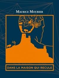 Maurice Mourier - Dans la maison qui recule.