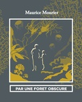 Maurice Mourier - Par une forêt obscure.