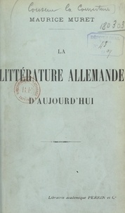 Maurice Muret - La littérature allemande d'aujourd'hui.