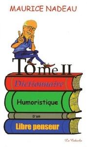 Maurice Nadeau - Dictionnaire humoristique d'un libre penseur - Tome 2.