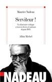 Maurice Nadeau - Serviteur ! - Un itinéraire critique à travers livres et auteurs depuis 1945.