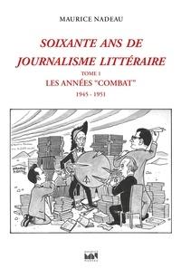 """Maurice Nadeau et Tiphaine Samoyault - Soixante ans de journalisme littéraire tome 1 - Les Années """"Combat"""" (1945-1951)."""