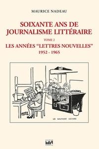 Maurice Nadeau et Tiphaine Samoyault - Soixante ans de journalisme littéraire (tome 2) - Les Années Lettres Nouvelles (1952-1965).
