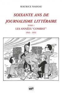 """Maurice Nadeau - Soixante ans de journalisme littéraire - Tome 1, Les années """"Combat"""" (19451951)."""