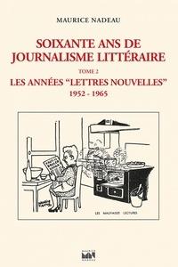"""Maurice Nadeau - Soixante ans de journalisme littéraire - Tome 2, Les années """"Lettres Nouvelles"""" (1952-1965)."""