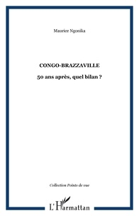 Maurice Ngonika - Congo-Brazzaville 50 ans après, quel bilan ?.