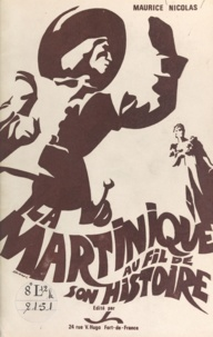 Maurice Nicolas - La Martinique au fil de son histoire.