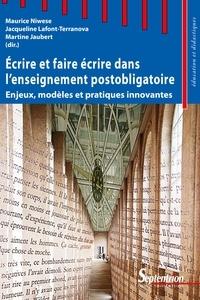 Maurice Niwese et Jacqueline Lafont-Terranova - Ecrire et faire écrire dans l'enseignement postobligatoire - Enjeux, modèles et pratiques innovantes.