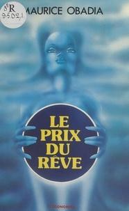 Maurice Obadia - Le prix du rêve.