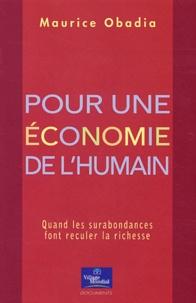 Maurice Obadia - Pour une économie de l'humain - Quand les surabondances font reculer la richesse.