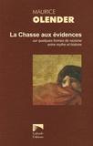 Maurice Olender - La Chasse aux évidences - Sur quelques formes de racisme entre mythe et histoire 1978-2005.